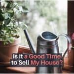 Is It A Good Time To Sell My House
